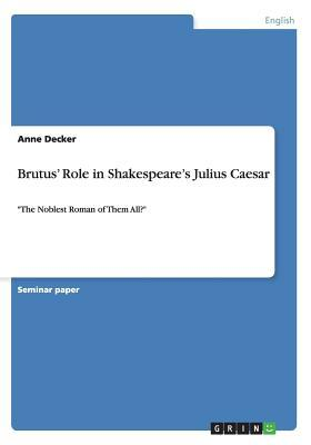 Brutus' Role in Shakespeare's Julius Caesar (Paperback: Decker, Anne