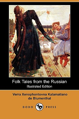 Folk Tales from the Russian (Illustrated Edition): Verra Xenophontovna Kalamatiano,
