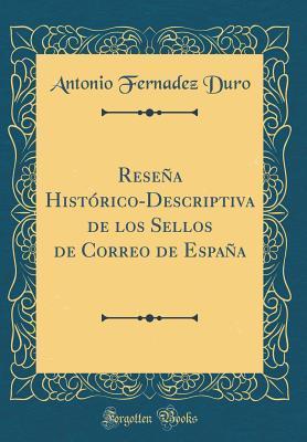 Resena Historico-Descriptiva de Los Sellos de Correo: Duro, Antonio Fernadez