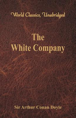 The White Company (World Classics, Unabridged) (Paperback: Doyle, Sir Arthur