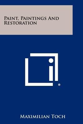 Paint, Paintings and Restoration (Paperback or Softback): Toch, Maximilian