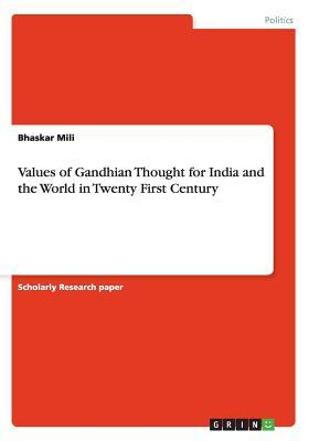 Values of Gandhian Thought for India and: Mili, Bhaskar