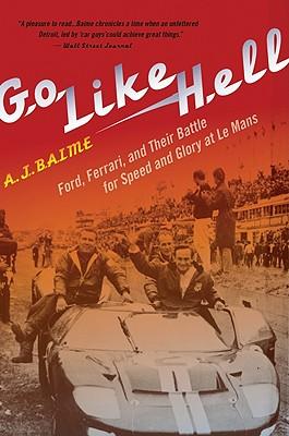 Go Like Hell: Ford, Ferrari, and Their: Baime, A. J.