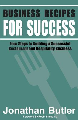 Business Recipes for Success: Four Steps to: Butler, Mr Jonathan