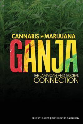 Cannabis, Marijuana, Ganja: The Jamaican and Global: Lowe Oj, Dr