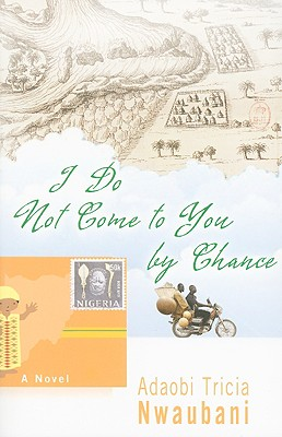 I Do Not Come to You by: Nwaubani, Adaobi Tricia