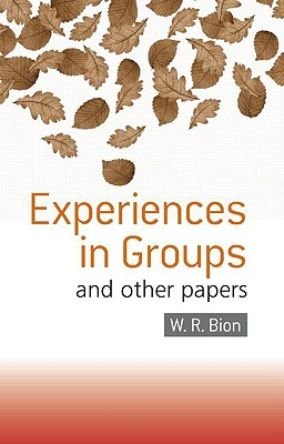 Experiences in Groups: And Other Papers (Paperback: Bion, W. R.