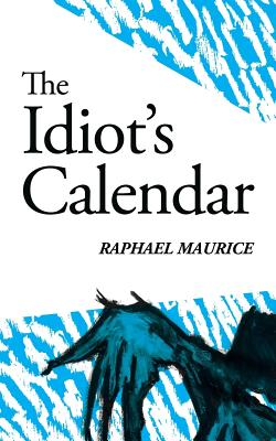 The Idiot's Calendar (Paperback or Softback): Maurice, Raphael