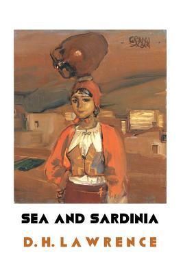 Sea and Sardinia (Paperback or Softback): Lawrence, D. H.