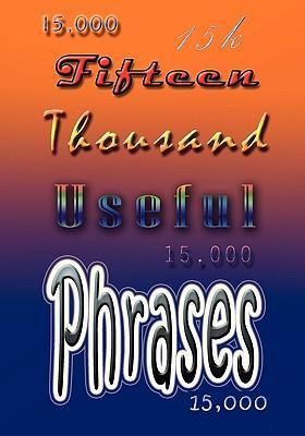 Fifteen Thousand Useful Phrases (Paperback or Softback): Kleiser, Grenville
