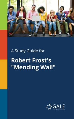 A Study Guide for Robert Frost's Mending: Gale, Cengage Learning