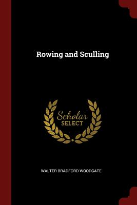 Rowing and Sculling (Paperback or Softback): Woodgate, Walter Bradford