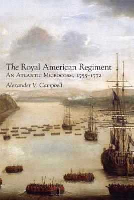 Royal American Regiment: An Atlantic Microcosm, 1755-1772: Campbell, Alexander V.