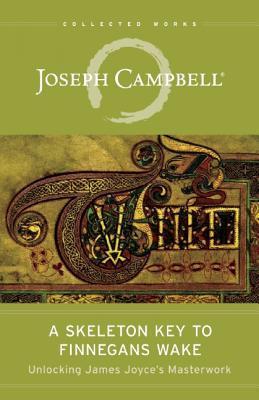 A Skeleton Key to Finnegans Wake: Unlocking: Campbell, Joseph