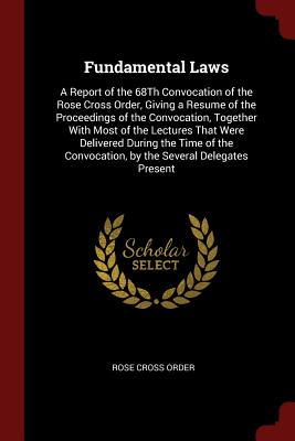 Fundamental Laws: A Report of the 68th: Order, Rose Cross