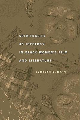 Spirituality as Ideology in Black Women's Film: Ryan, Judylyn S.