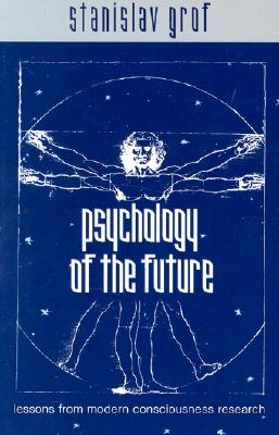 Psychology of the Future: Lessons from Modern: Grof, Stanislav