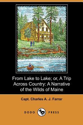 From Lake to Lake; Or, a Trip: Farrar, Capt Charles