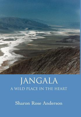 Jangala: A Wild Place in the Heart: Anderson, Sharon Rose
