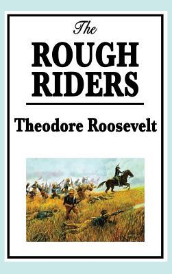 Theodore Roosevelt: The Rough Riders (Hardback or: Roosevelt, Theodore IV