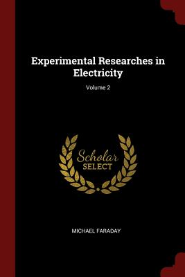 Experimental Researches in Electricity; Volume 2 (Paperback: Faraday, Michael