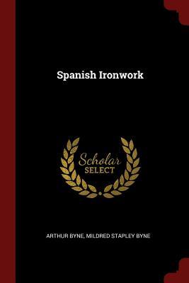 Spanish Ironwork (Paperback or Softback): Byne, Arthur