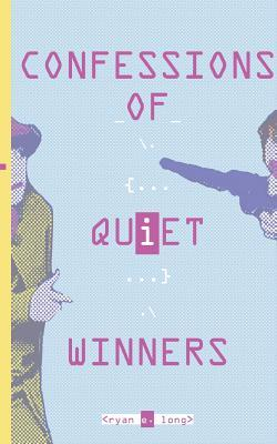 Confessions of Quiet Winners (Paperback or Softback): Long, Ryan E.