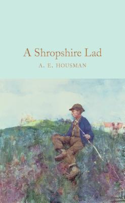 A Shropshire Lad (Hardback or Cased Book): Housman, A. E.