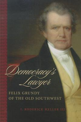 Democracy's Lawyer: Felix Grundy of the Old: III, J. Roderick