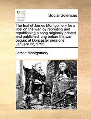 The Trial of James Montgomery for a: Montgomery, James