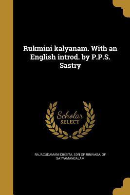 Rukmini Kalyanam. with an English Introd. by: Rajacudamani Diksita, Son