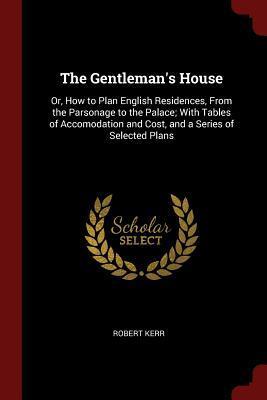 The Gentleman's House: Or, How to Plan: Kerr, Robert