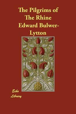The Pilgrims of the Rhine (Paperback or: Lytton, Edward Bulwer