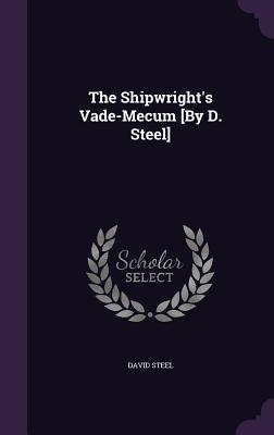 The Shipwright's Vade-Mecum [By D. Steel] (Hardback: Steel, David