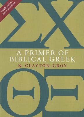 A Primer of Biblical Greek (Paperback or: Croy, N. Clayton