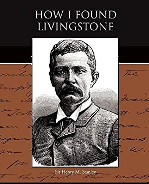 How I Found Livingstone (Paperback or Softback): Stanley, Henry M.