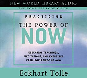 Practicing the Power of Now: Essentials Teachings,: Tolle, Eckhart