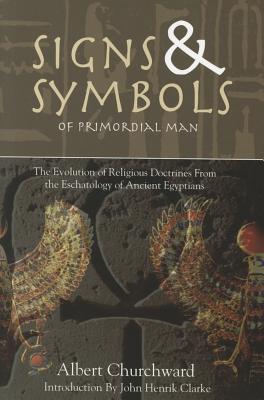 Signs & Symbols of Primordial Man: The: Churchward, Albert