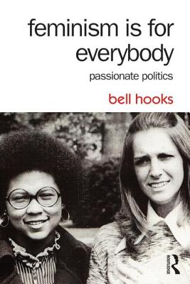 Feminism Is for Everybody: Passionate Politics (Paperback: Hooks, Bell