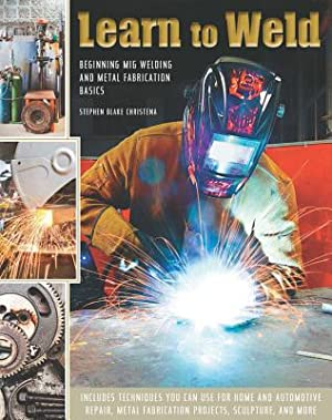 Learn to Weld: Beginning MIG Welding and: Christena, Stephen