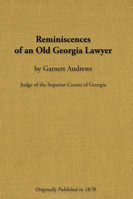 Reminiscences of an Old Georgia Lawyer (Paperback: Andrews, Garnett