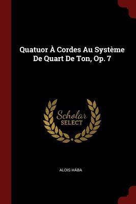 Quatuor a Cordes Au Systeme de Quart: Haba, Alois