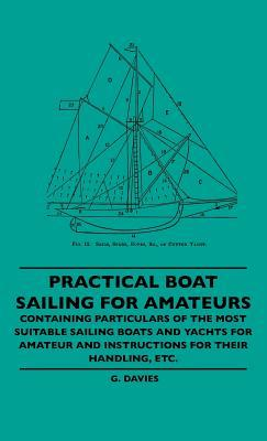 Practical Boat Sailing for Amateurs - Containing: Davies, G.