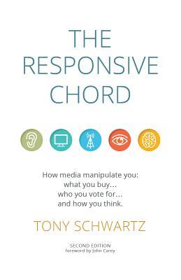 The Responsive Chord: How Media Manipulate You: Schwartz, Tony