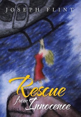 Rescue from Innocence (Hardback or Cased Book): Flint, Joseph