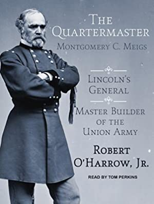 The Quartermaster: Montgomery C. Meigs, Lincoln's General,: O'Harrow, Robert