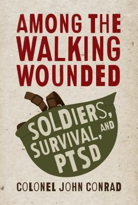 Among the Walking Wounded: Soldiers, Survival, and: Conrad, John