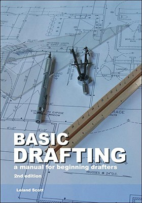 Basic Drafting: A Manual for Beginning Drafters: Scott, Leland
