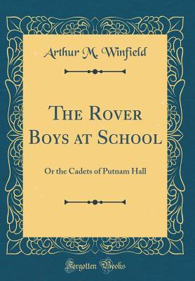 The Rover Boys at School: Or the: Winfield, Arthur M.