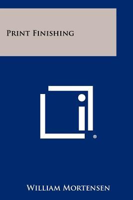 Print Finishing (Paperback or Softback): Mortensen, William